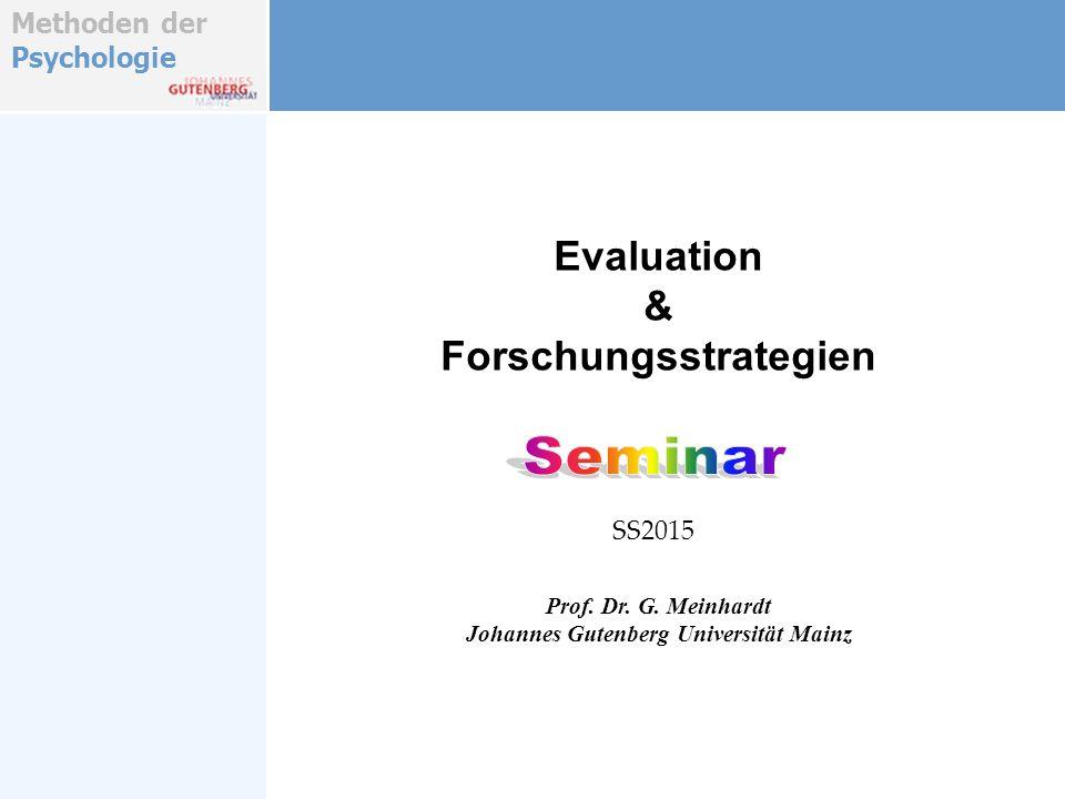 Methoden der Psychologie Evaluation & Forschungsstrategien Prof. Dr. G. Meinhardt Johannes Gutenberg Universität Mainz SS2015