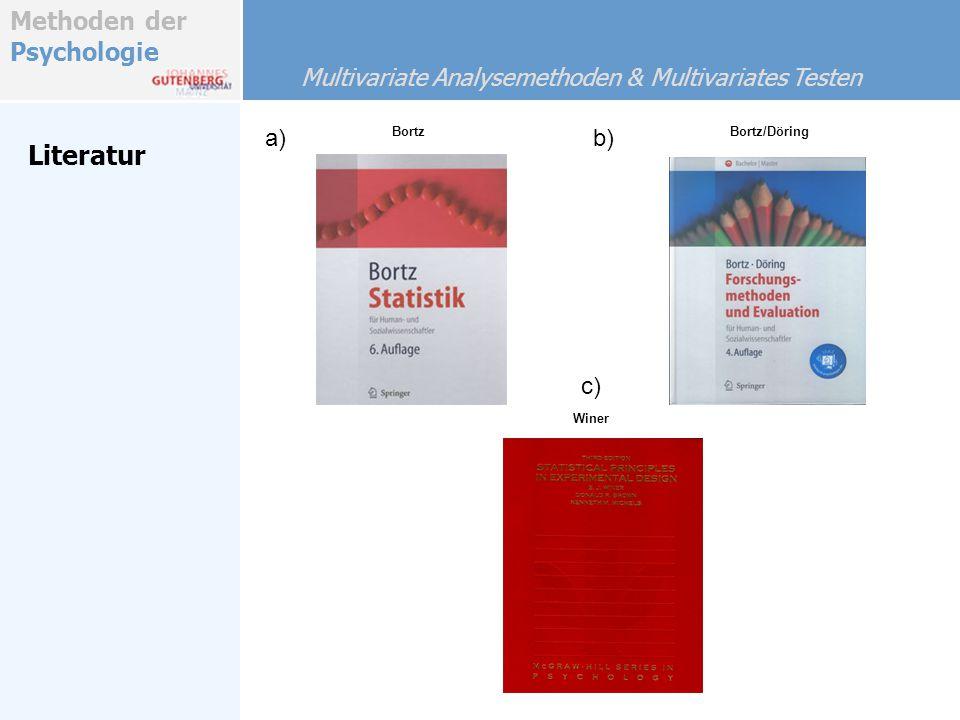 Methoden der Psychologie Literatur a) b) c) Multivariate Analysemethoden & Multivariates Testen BortzBortz/Döring Winer