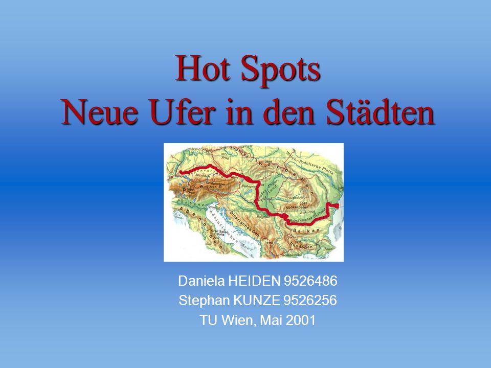 Hot Spots Neue Ufer in den Städten Daniela HEIDEN 9526486 Stephan KUNZE 9526256 TU Wien, Mai 2001