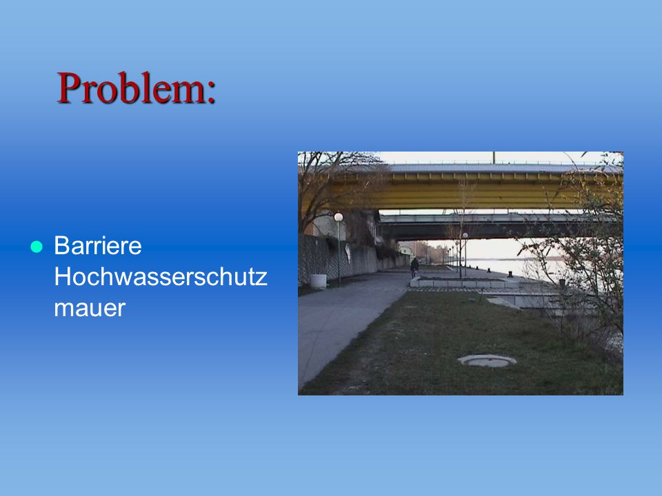 Problem: Barriere Hochwasserschutz mauer