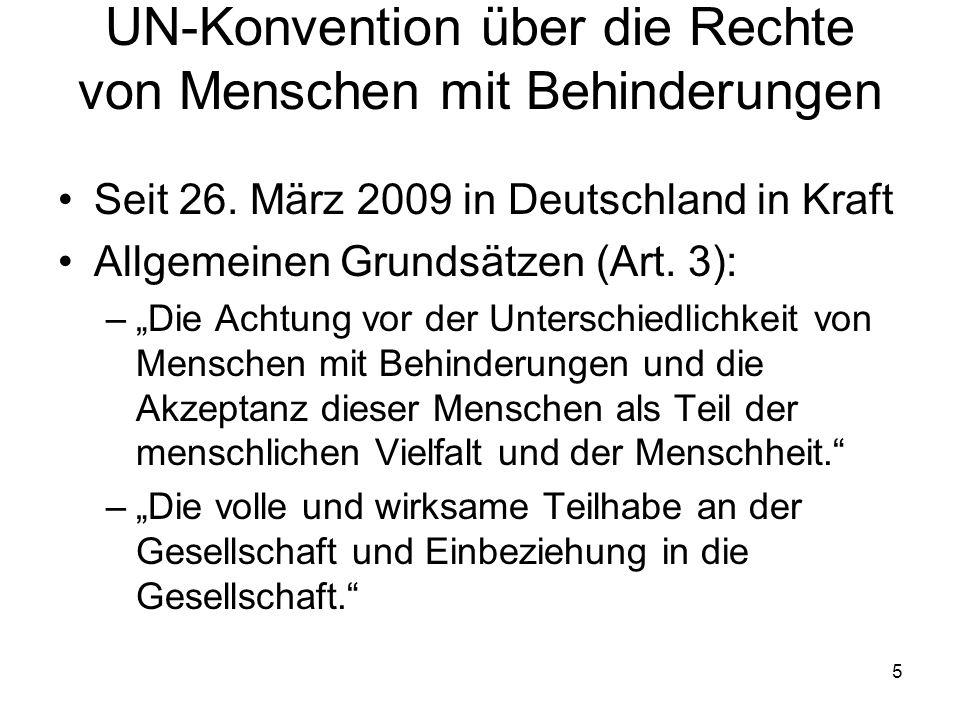 """5 UN-Konvention über die Rechte von Menschen mit Behinderungen Seit 26. März 2009 in Deutschland in Kraft Allgemeinen Grundsätzen (Art. 3): –""""Die Acht"""