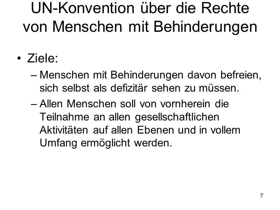 7 UN-Konvention über die Rechte von Menschen mit Behinderungen Ziele: –Menschen mit Behinderungen davon befreien, sich selbst als defizitär sehen zu m