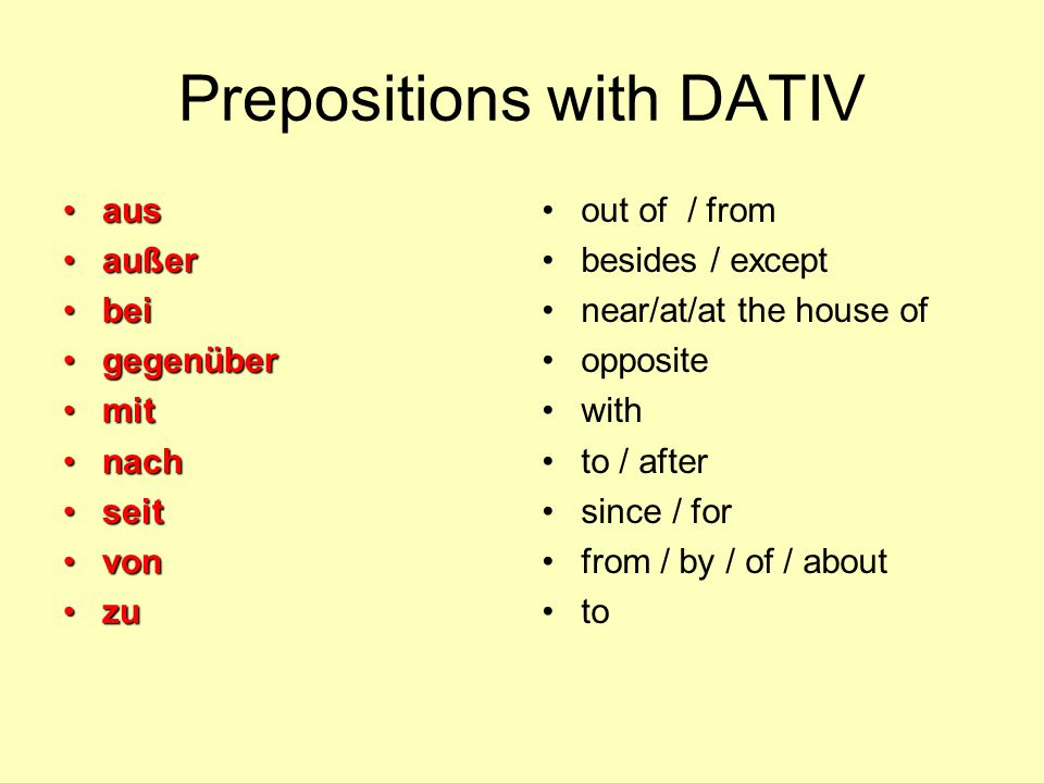 Prepositions with DATIV ausaus außeraußer beibei gegenübergegenüber mitmit nachnach seitseit vonvon zuzu out of / from besides / except near/at/at the