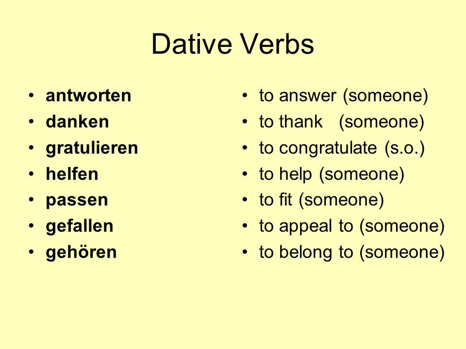 Dative Verbs antworten danken gratulieren helfen passen gefallen gehören to answer (someone) to thank (someone) to congratulate (s.o.) to help (someon