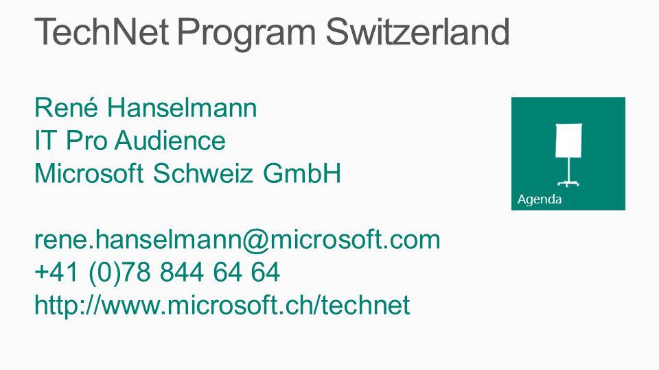 Agenda TechNet Program Switzerland René Hanselmann IT Pro Audience Microsoft Schweiz GmbH rene.hanselmann@microsoft.com +41 (0)78 844 64 64 http://www