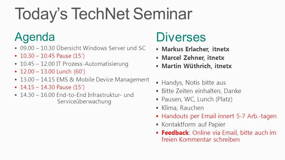 Today's TechNet Seminar Diverses  Markus Erlacher, itnetx  Marcel Zehner, itnetx  Martin Wüthrich, itnetx  Handys, Notis bitte aus  Bitte Zeiten