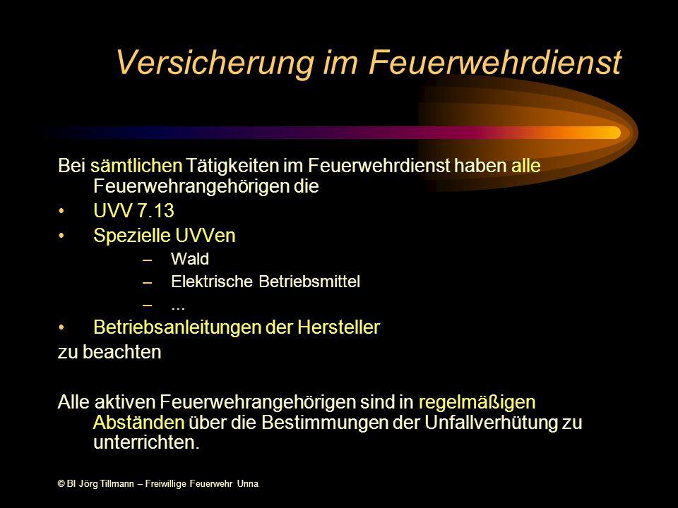© BI Jörg Tillmann – Freiwillige Feuerwehr Unna Versicherung im Feuerwehrdienst Bei sämtlichen Tätigkeiten im Feuerwehrdienst haben alle Feuerwehrangehörigen die UVV 7.13 Spezielle UVVen –Wald –Elektrische Betriebsmittel –...