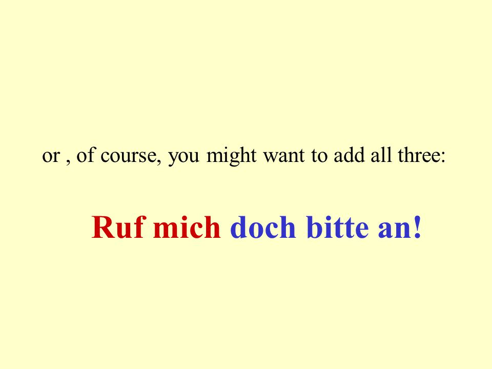 "exclamation mark / ""bitte"" / ""doch "" for more emphasis you can add an exclamation mark: Kommt herein ! to ""soften"" the command you can add ""bitte"": Bi"