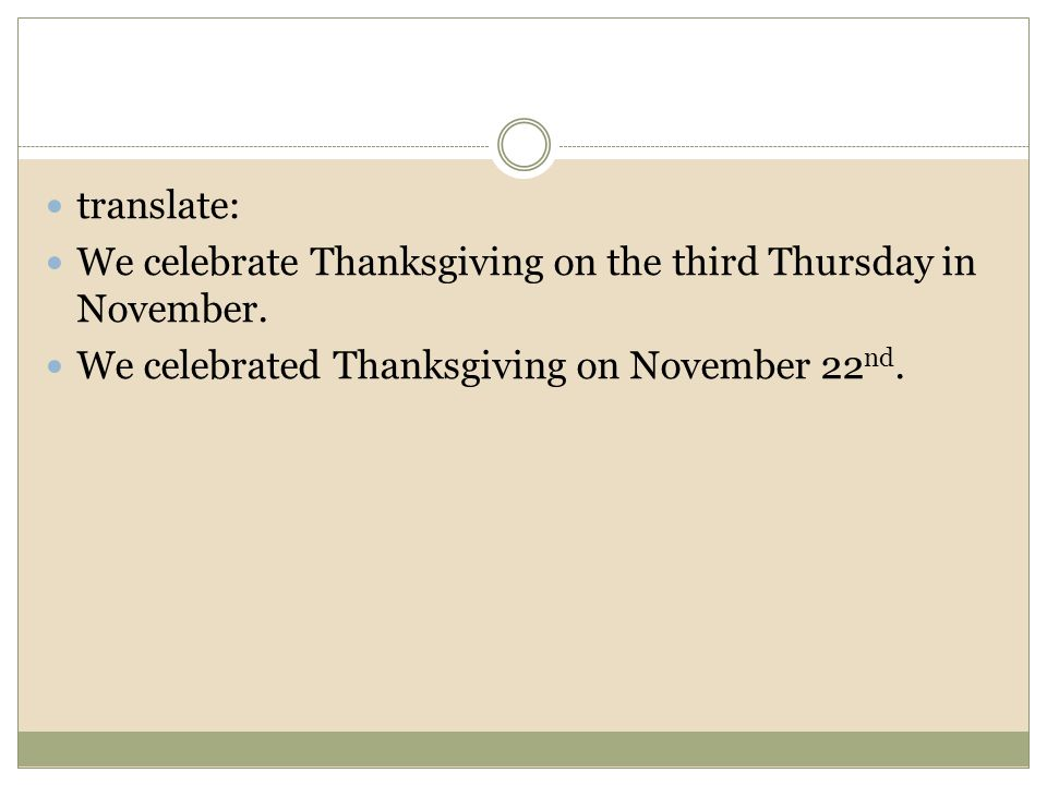 translate: We celebrate Thanksgiving on the third Thursday in November.