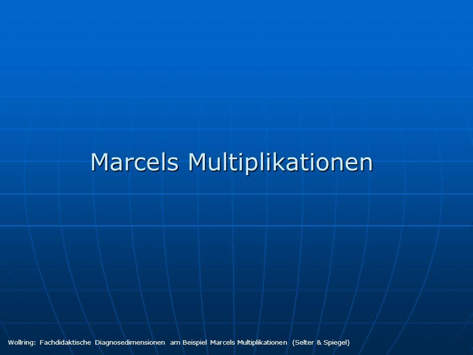 Schriftliches Multiplizierenen Jahrgangsstufe 4 Marcels Klassenarbeit Wollring: Fachdidaktische Diagnosedimensionen am Beispiel Marcels Multiplikationen (Selter & Spiegel)