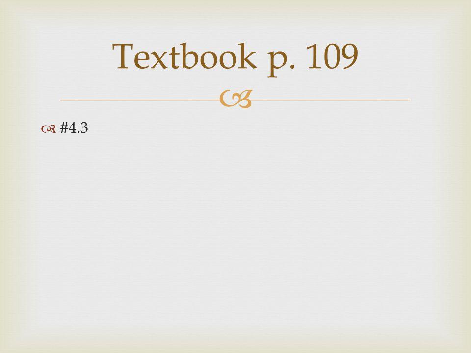   #4.3 Textbook p. 109