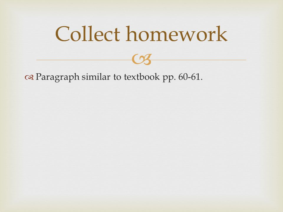   Paragraph similar to textbook pp. 60-61. Collect homework