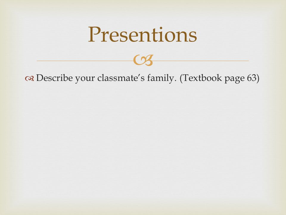  Describe your classmate's family. (Textbook page 63) Presentions