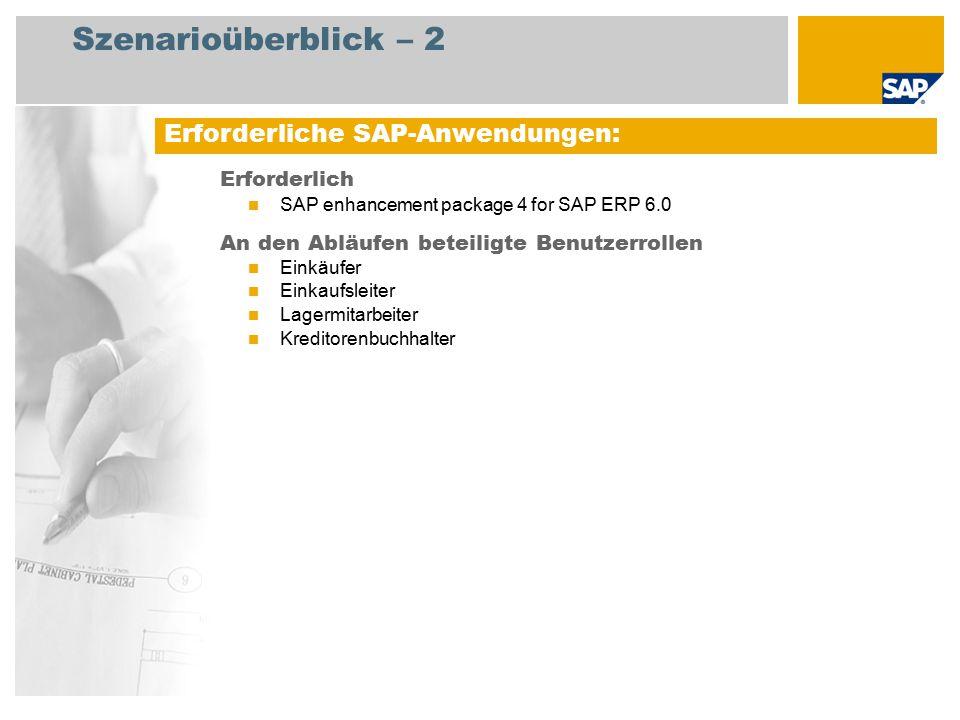 Szenarioüberblick – 2 Erforderlich SAP enhancement package 4 for SAP ERP 6.0 An den Abläufen beteiligte Benutzerrollen Einkäufer Einkaufsleiter Lagerm
