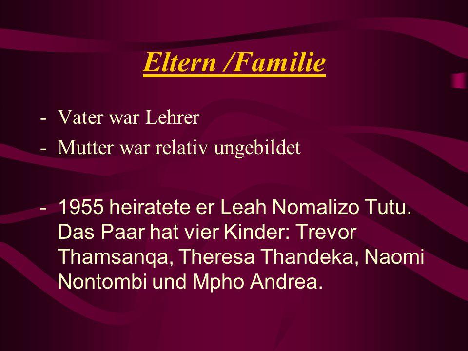 Eltern /Familie -Vater war Lehrer -Mutter war relativ ungebildet -1955 heiratete er Leah Nomalizo Tutu. Das Paar hat vier Kinder: Trevor Thamsanqa, Th