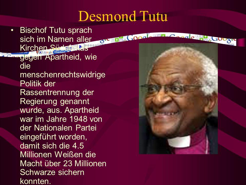 Desmond Tutu Bischof Tutu sprach sich im Namen aller Kirchen Südafrikas gegen Apartheid, wie die menschenrechtswidrige Politik der Rassentrennung der
