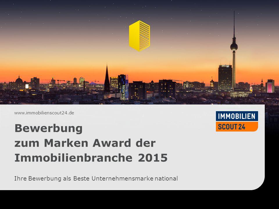 www.immobilienscout24.de Bewerbung zum Marken Award der Immobilienbranche 2015 Ihre Bewerbung als Beste Unternehmensmarke national
