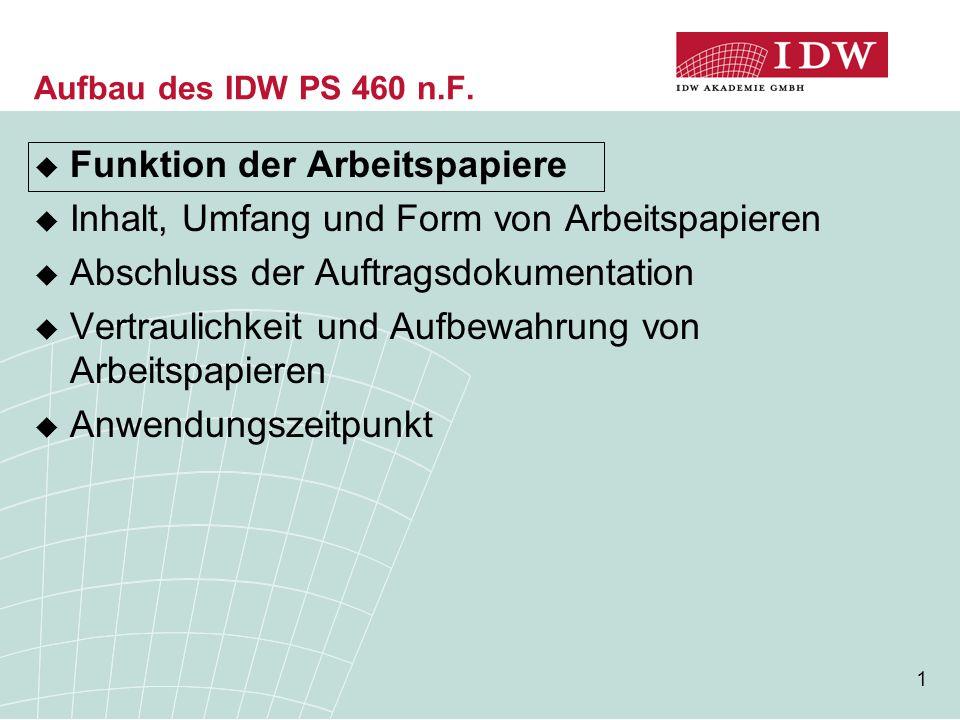 1 Aufbau des IDW PS 460 n.F.  Funktion der Arbeitspapiere  Inhalt, Umfang und Form von Arbeitspapieren  Abschluss der Auftragsdokumentation  Vertr