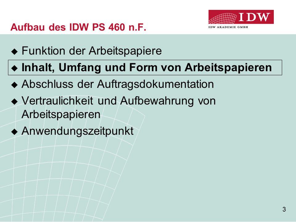 3 Aufbau des IDW PS 460 n.F.  Funktion der Arbeitspapiere  Inhalt, Umfang und Form von Arbeitspapieren  Abschluss der Auftragsdokumentation  Vertr