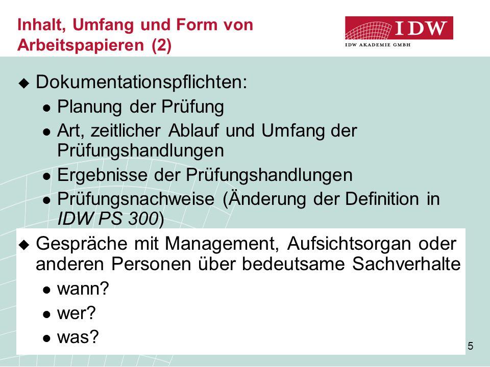 5 Inhalt, Umfang und Form von Arbeitspapieren (2)  Dokumentationspflichten: Planung der Prüfung Art, zeitlicher Ablauf und Umfang der Prüfungshandlun
