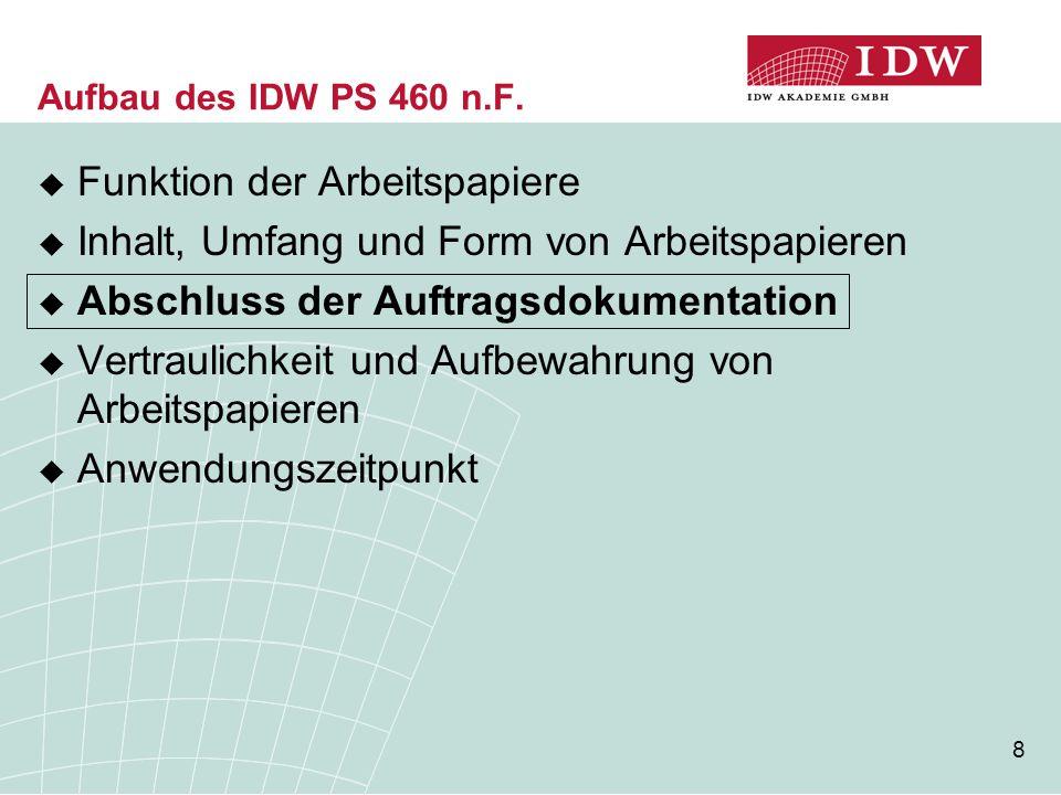 8 Aufbau des IDW PS 460 n.F.  Funktion der Arbeitspapiere  Inhalt, Umfang und Form von Arbeitspapieren  Abschluss der Auftragsdokumentation  Vertr