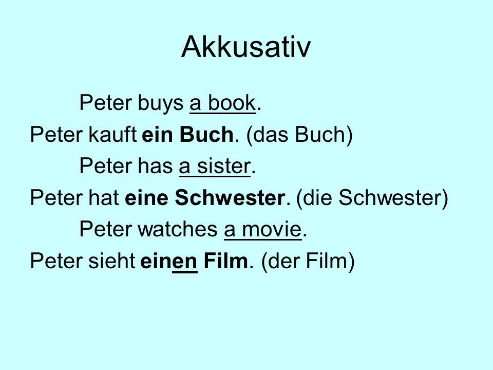 Akkusativ Peter buys a book.Peter kauft ein Buch.