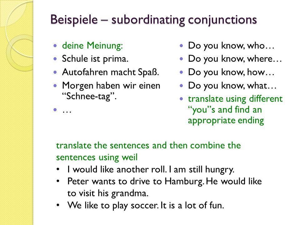 Beispiele – subordinating conjunctions deine Meinung: Schule ist prima.