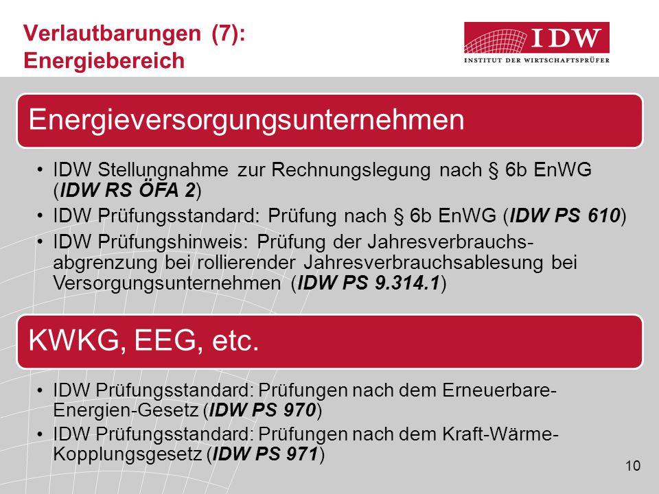 10 Verlautbarungen (7): Energiebereich Energieversorgungsunternehmen IDW Stellungnahme zur Rechnungslegung nach § 6b EnWG (IDW RS ÖFA 2) IDW Prüfungss