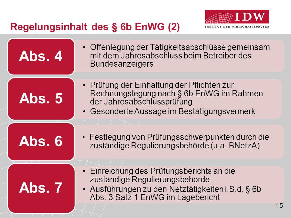 15 Regelungsinhalt des § 6b EnWG (2) Offenlegung der Tätigkeitsabschlüsse gemeinsam mit dem Jahresabschluss beim Betreiber des Bundesanzeigers Abs. 4