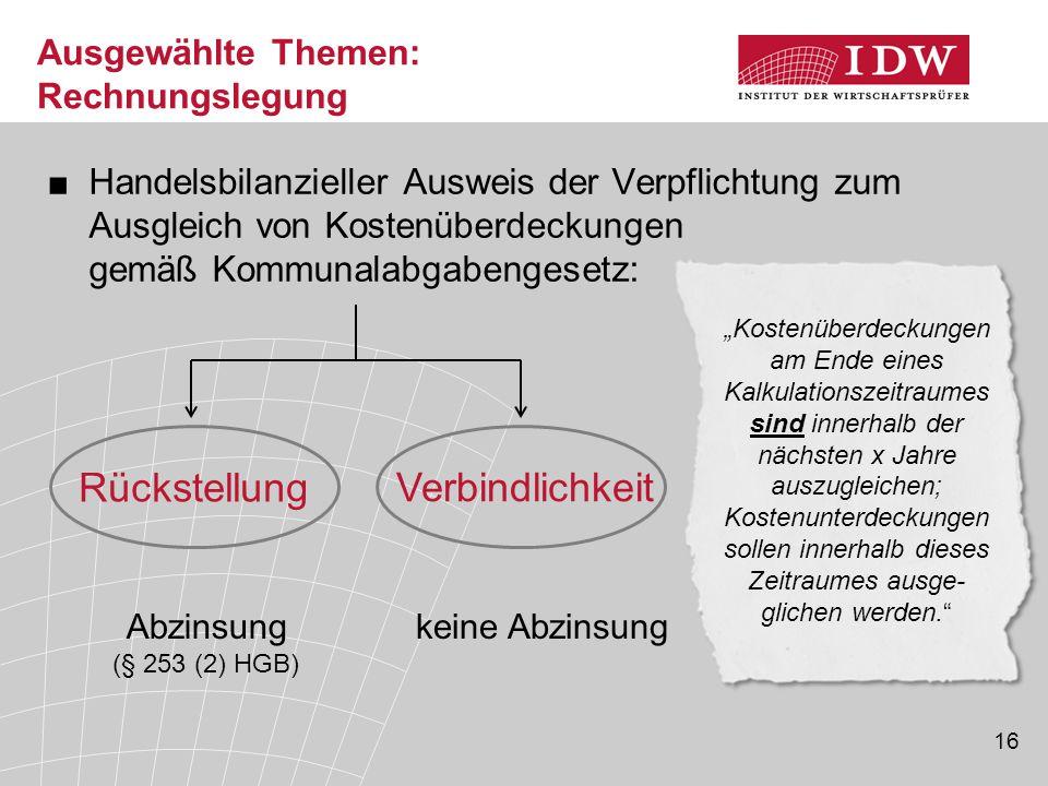 16 Ausgewählte Themen: Rechnungslegung ■Handelsbilanzieller Ausweis der Verpflichtung zum Ausgleich von Kostenüberdeckungen gemäß Kommunalabgabengeset