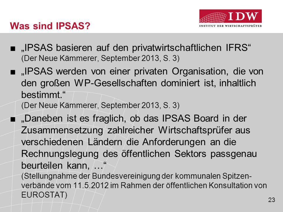 """23 Was sind IPSAS? ■""""IPSAS basieren auf den privatwirtschaftlichen IFRS"""" (Der Neue Kämmerer, September 2013, S. 3) ■""""IPSAS werden von einer privaten O"""