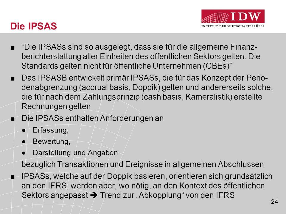 """24 Die IPSAS ■""""Die IPSASs sind so ausgelegt, dass sie für die allgemeine Finanz- berichterstattung aller Einheiten des öffentlichen Sektors gelten. Di"""