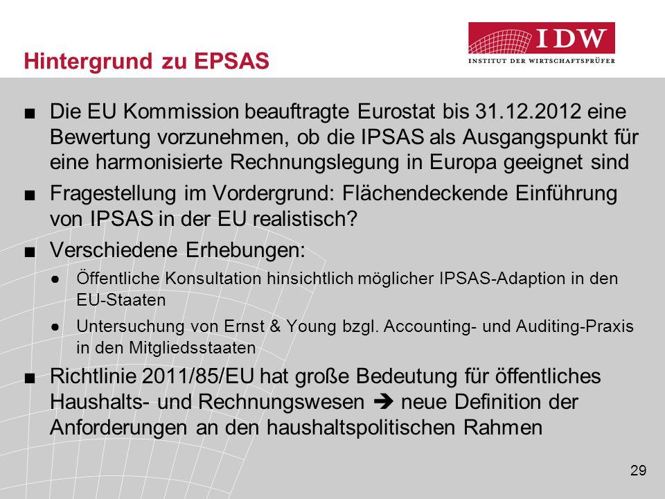 29 Hintergrund zu EPSAS ■Die EU Kommission beauftragte Eurostat bis 31.12.2012 eine Bewertung vorzunehmen, ob die IPSAS als Ausgangspunkt für eine har
