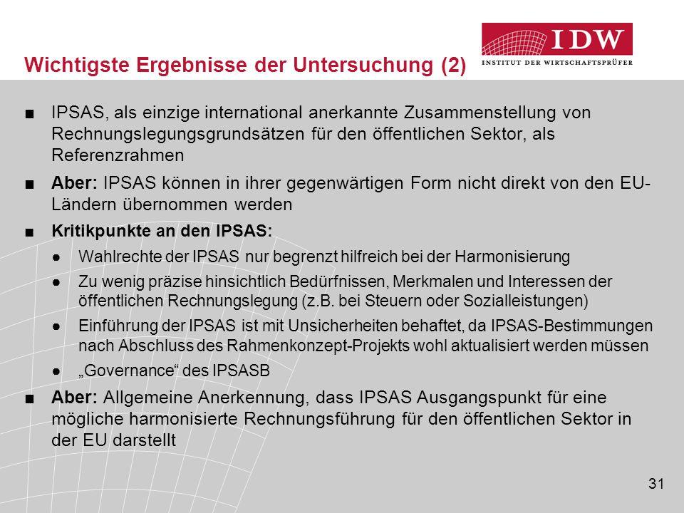 31 Wichtigste Ergebnisse der Untersuchung (2) ■IPSAS, als einzige international anerkannte Zusammenstellung von Rechnungslegungsgrundsätzen für den öf