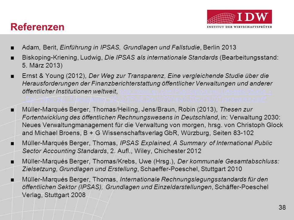 38 Referenzen ■Adam, Berit, Einführung in IPSAS, Grundlagen und Fallstudie, Berlin 2013 ■Biskoping-Kriening, Ludwig, Die IPSAS als internationale Stan