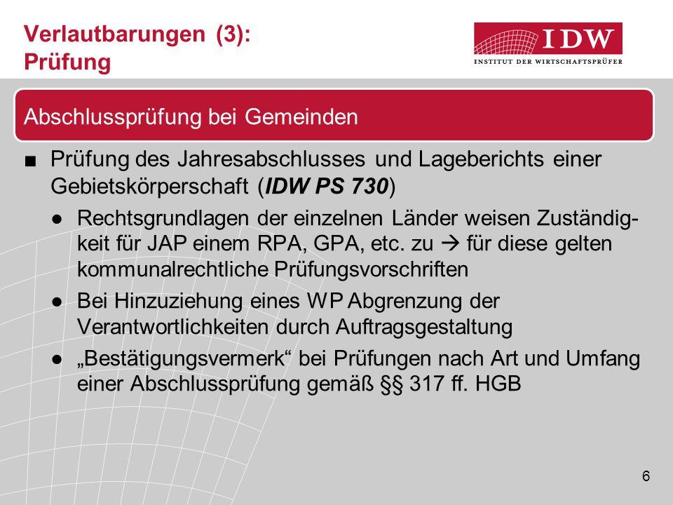 7 Verlautbarungen (4): Prüfung ■Erteilung des Bestätigungsvermerks bei kommunalen Wirtschaftsbetrieben (IDW PH 9.400.3) ●Aussagen aufgrund einer Erweiterung des Prüfungs- gegenstands grds.