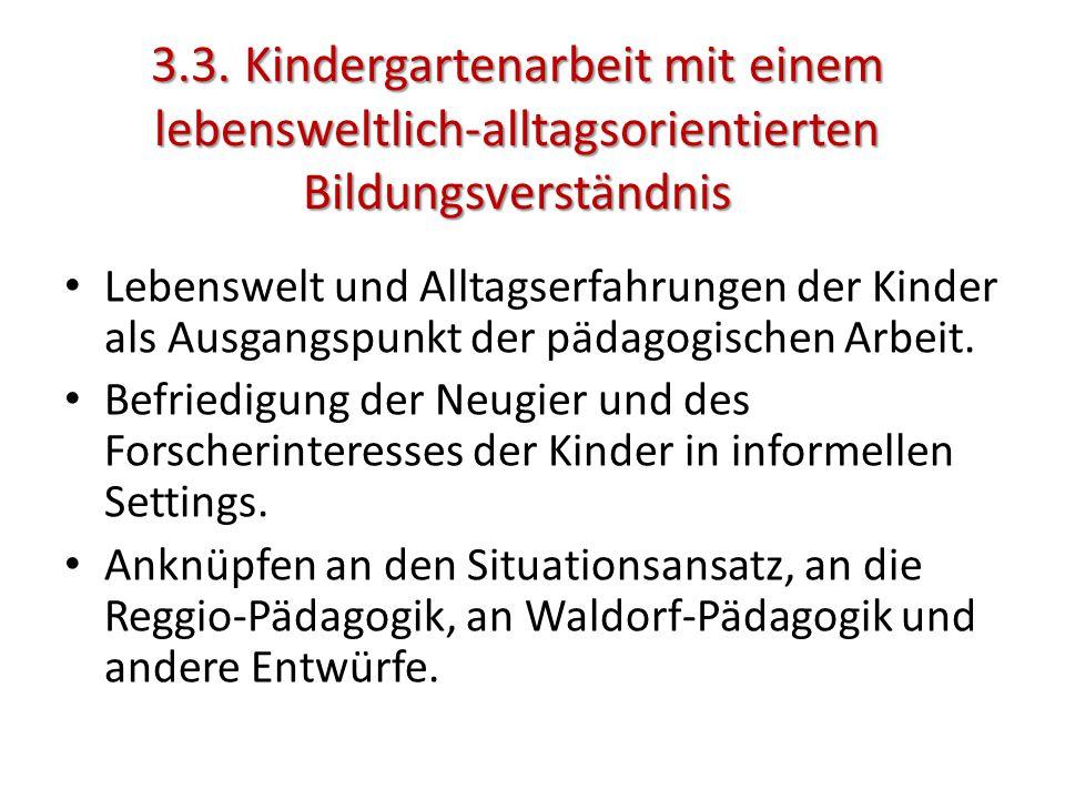 3.3. Kindergartenarbeit mit einem lebensweltlich-alltagsorientierten Bildungsverständnis Lebenswelt und Alltagserfahrungen der Kinder als Ausgangspunk