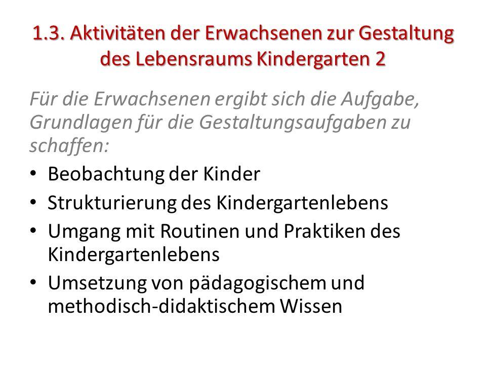 1.3. Aktivitäten der Erwachsenen zur Gestaltung des Lebensraums Kindergarten 2 Für die Erwachsenen ergibt sich die Aufgabe, Grundlagen für die Gestalt