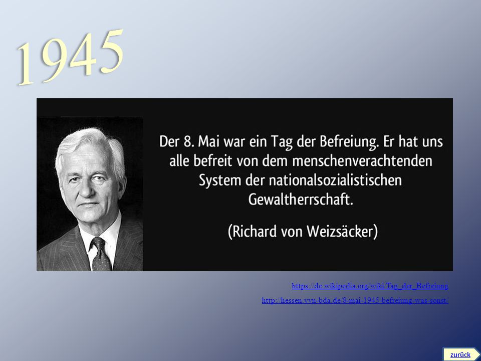 zurück https://de.wikipedia.org/wiki/Tag_der_Befreiung http://hessen.vvn-bda.de/8-mai-1945-befreiung-was-sonst/