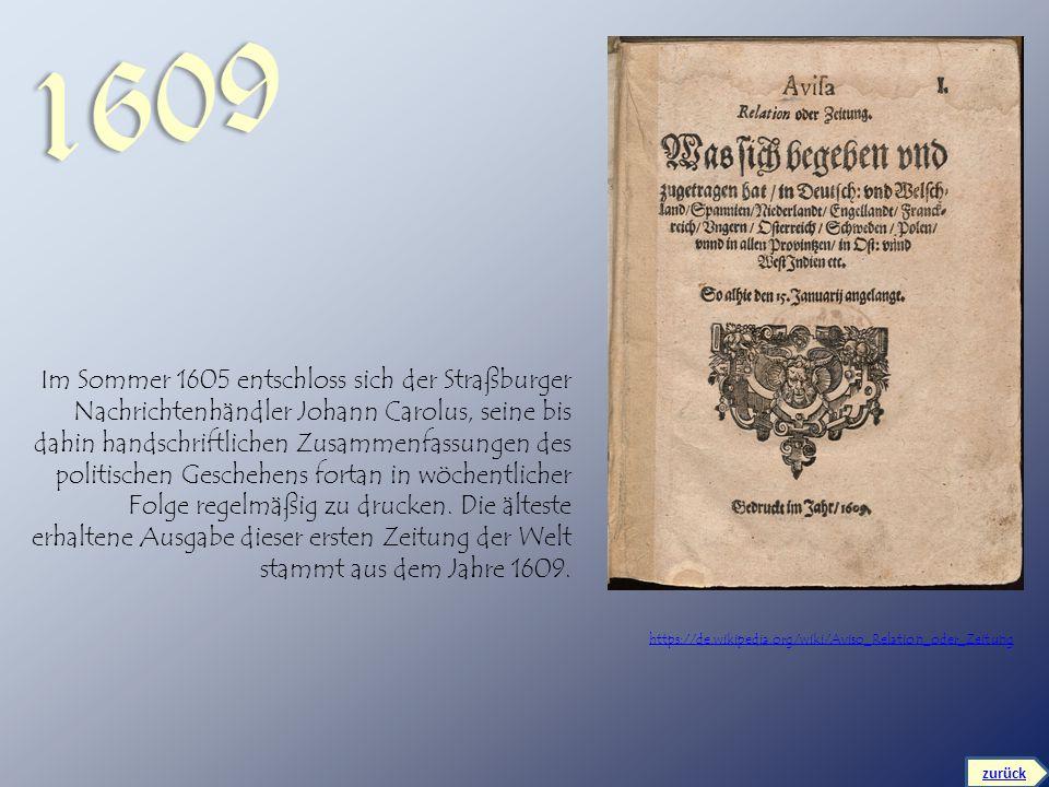 https://de.wikipedia.org/wiki/Aviso_Relation_oder_Zeitung Im Sommer 1605 entschloss sich der Straßburger Nachrichtenhändler Johann Carolus, seine bis