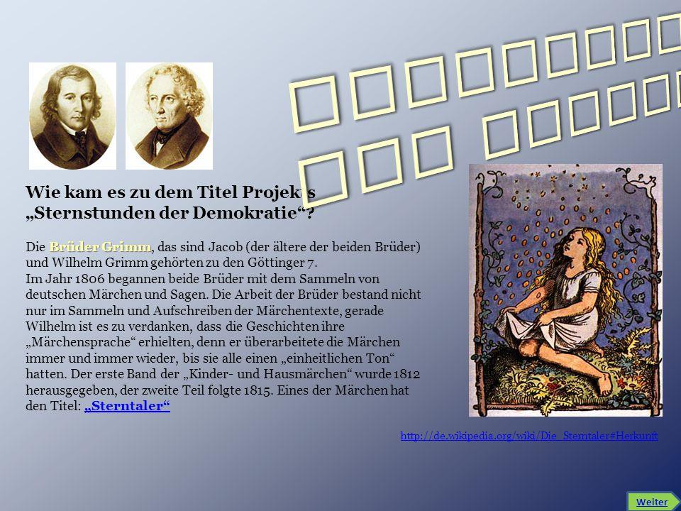 """http://de.wikipedia.org/wiki/Die_Sterntaler#Herkunft Wie kam es zu dem Titel Projekts """"Sternstunden der Demokratie""""? Brüder Grimm Die Brüder Grimm, da"""