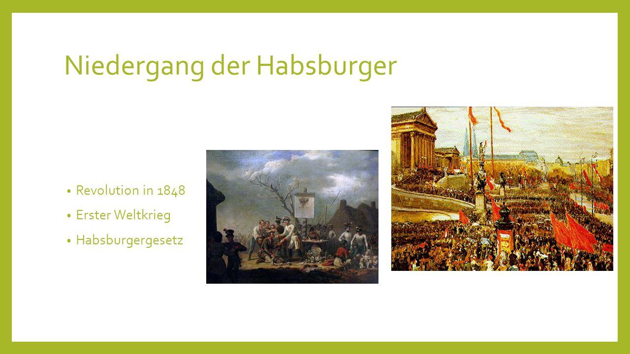 Niedergang der Habsburger Revolution in 1848 Erster Weltkrieg Habsburgergesetz