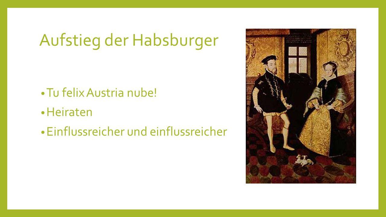 Aufstieg der Habsburger Tu felix Austria nube! Heiraten Einflussreicher und einflussreicher