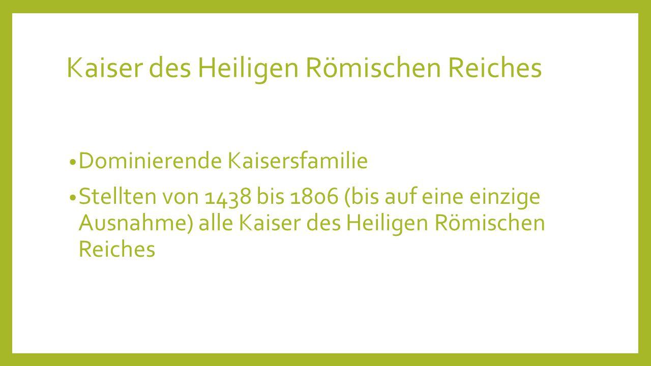 Kaiser des Heiligen Römischen Reiches Dominierende Kaisersfamilie Stellten von 1438 bis 1806 (bis auf eine einzige Ausnahme) alle Kaiser des Heiligen