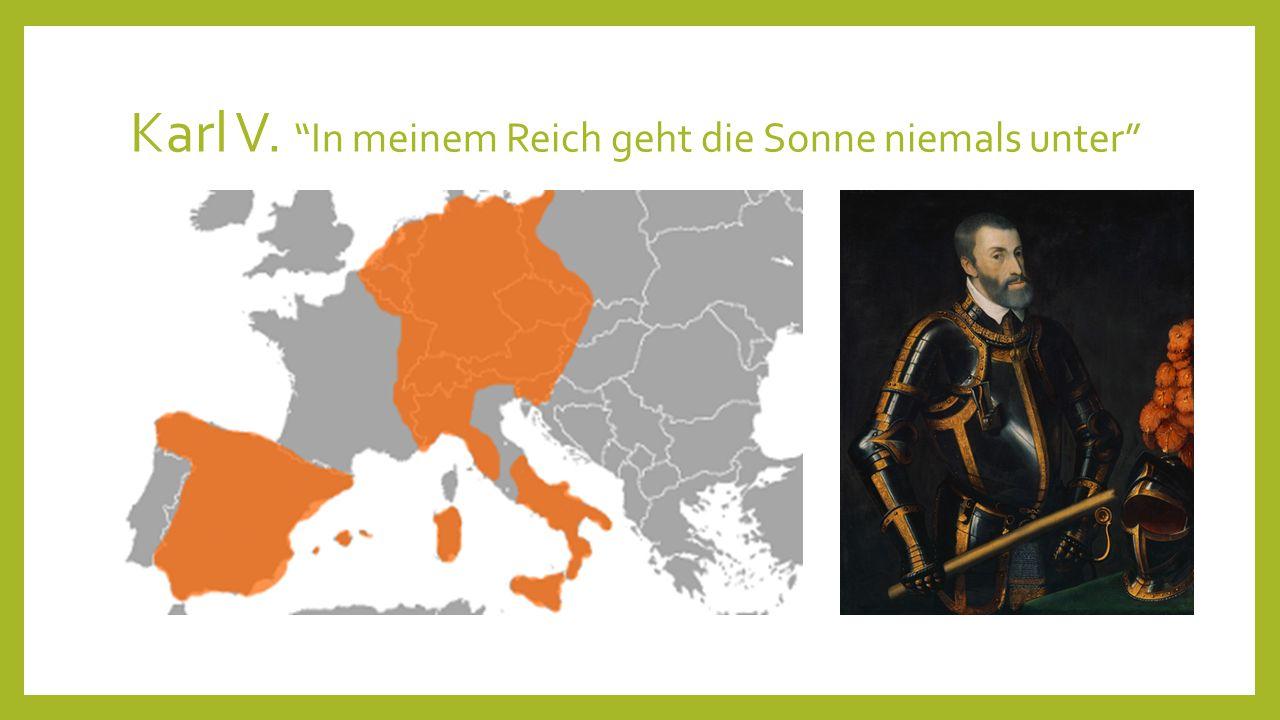 """Karl V. """"In meinem Reich geht die Sonne niemals unter"""""""