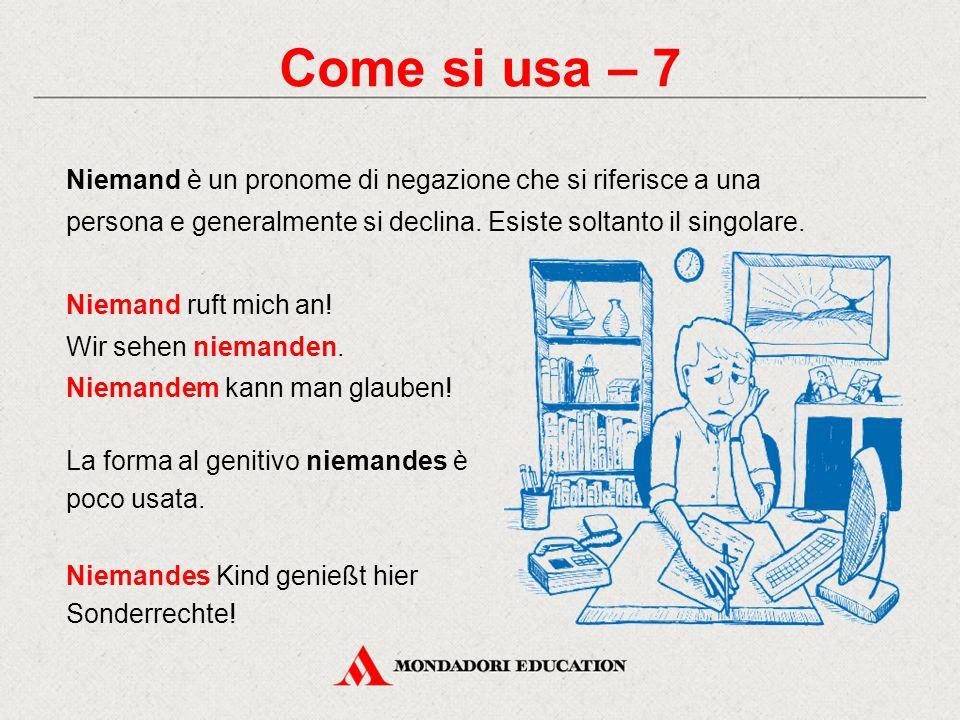 Come si usa – 7 Niemand è un pronome di negazione che si riferisce a una persona e generalmente si declina. Esiste soltanto il singolare. Niemand ruft