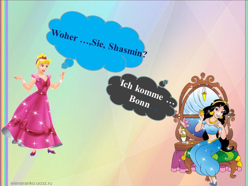 Woher …,Sie, Shasmin Ich komme … Bonn…