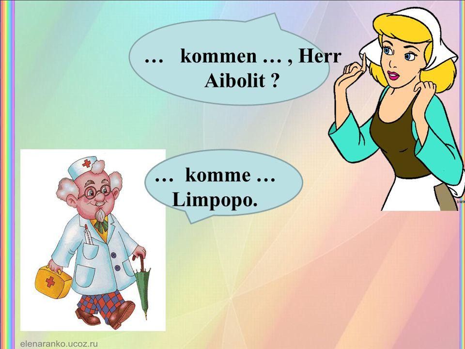 … kommen …, Herr Aibolit ? … komme … Limpopo.