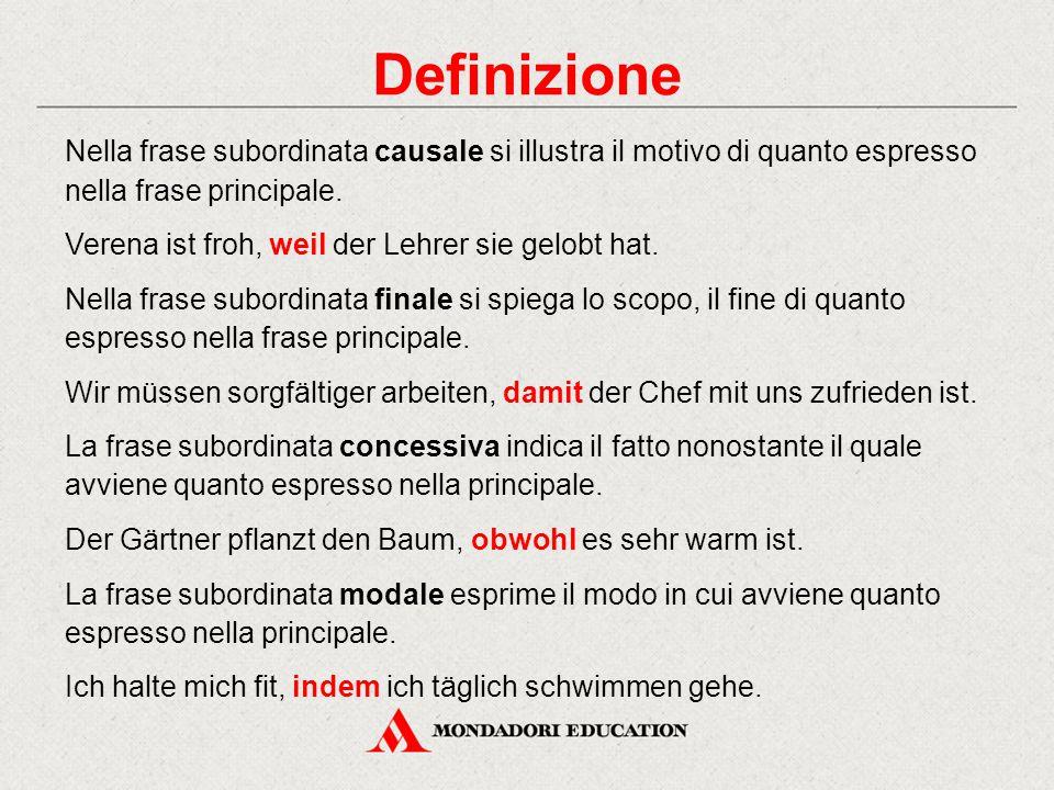 Definizione Nella frase subordinata causale si illustra il motivo di quanto espresso nella frase principale. Verena ist froh, weil der Lehrer sie gelo