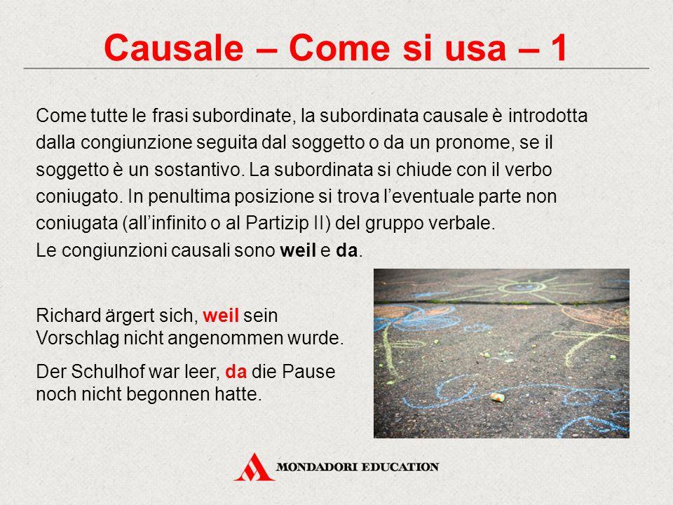 Causale – Come si usa – 1 Come tutte le frasi subordinate, la subordinata causale è introdotta dalla congiunzione seguita dal soggetto o da un pronome